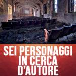 24feb-19mar: Sei personaggi in cerca d'autore - Teatro Ghione