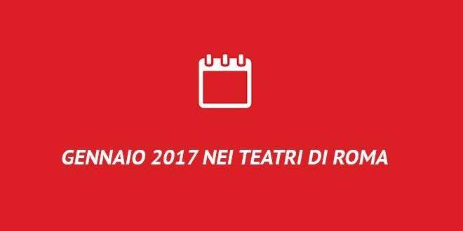Gennaio 2017 nei teatri di Roma